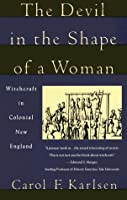 the witch trials in carol karlsens the devil in the shape of a woman The devil in the shape of a woman gives us an unforgettable look at a society in transition, where fears and witch hunts were manifestations of much deeper sexual, religious, and economic tensions search.
