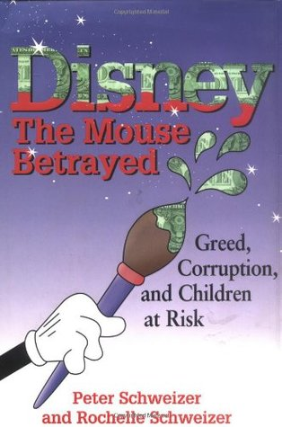 Disney: The Mouse Betrayed: Greed, Corruption and Children at Risk