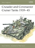 Crusader and Covenanter Cruiser Tanks 1939-45 (New Vanguard)