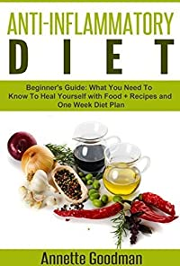 Anti Inflammatory Diet (Weight Loss Plan Series Book 5)