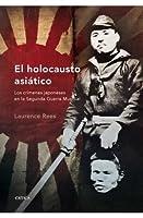 El holocausto asiático. Los crímenes japoneses en la segunda guerra mundial