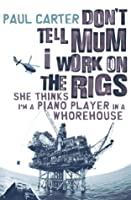 Don't Tell Mom I Work on the Rigs She Thinks I'm a Piano Player in a Whorehouse