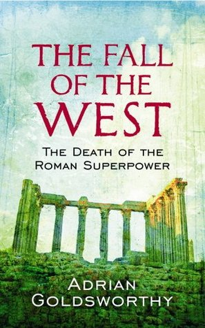 How Rome Fell: Death of a Superpower by Adrian Goldsworthy