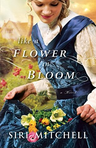 Like a Flower in Bloom by Siri Mitchell