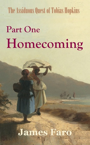 Homecoming The Assiduous Quest Of Tobias Hopkins Part One By James Faro