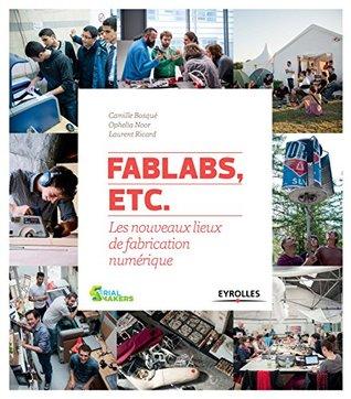 FabLabs, etc.: Les nouveaux lieux de fabrication numérique (Serial makers)