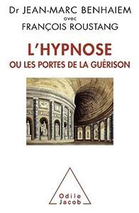 Hypnose (L'): ou les portes de la guérison