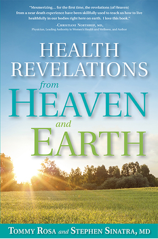 Health Revelations from Heaven and Earth  8 Divine Teachings from a Near Death Experience (2015, Rodale)