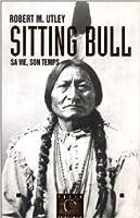 Sitting Bull - Sa vie, son temps