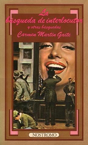 La búsqueda de interlocutor y otras búsquedas by Carmen Martín Gaite