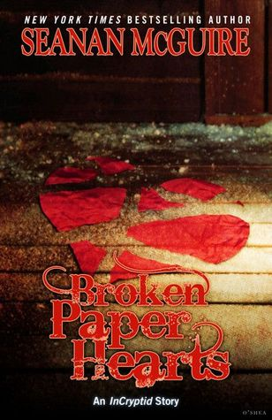 Broken Paper Hearts (InCryptid, #0.13) by Seanan McGuire