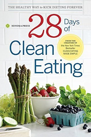 28 Days of Clean Eating - The Healthy Way to Kick Dieting Forever