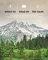 What to Read in the Rain; An Anthology of Writing from 826 Seattle 2013