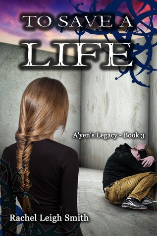To Save A Life (A'yen's Legacy, #3)