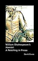 "William Shakespeare's ""Hamlet"": A Retelling in Prose"
