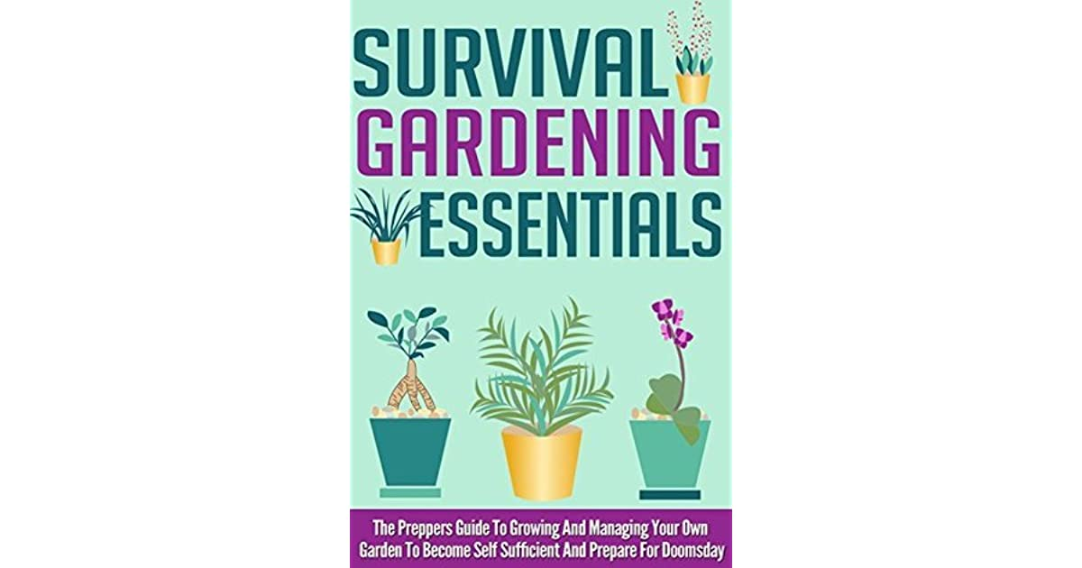 Survival Gardening Essentials The Preppers Guide To Growing And