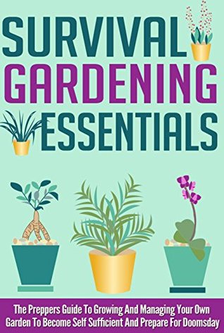 Survival Gardening Essentials The Preppers Guide To Growing