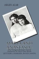 MARIA and ANASTASIA: The Youngest Romanov Grand Duchesses In Their Own Words: Letters, Diaries, Postcards.