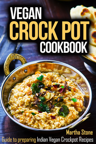 Vegan Crock Pot Cookbook Guide to preparing Indian Vegan Crockpot Recipes