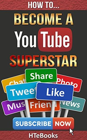 How To Become a YouTube Superstar: Strategies on How To Get More YouTube Video Likes, Shares and Subscribers Revealed (How To eBooks Book 35)