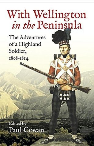 With Wellington in the Peninsula Vicissitudes in the Life of a Scottish Soldier