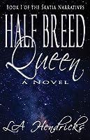 Half Breed Queen (Skatia Narratives, #1)