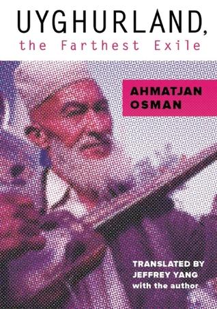 Uyghurland: The Furthest Exile by Ahmatjan Osman