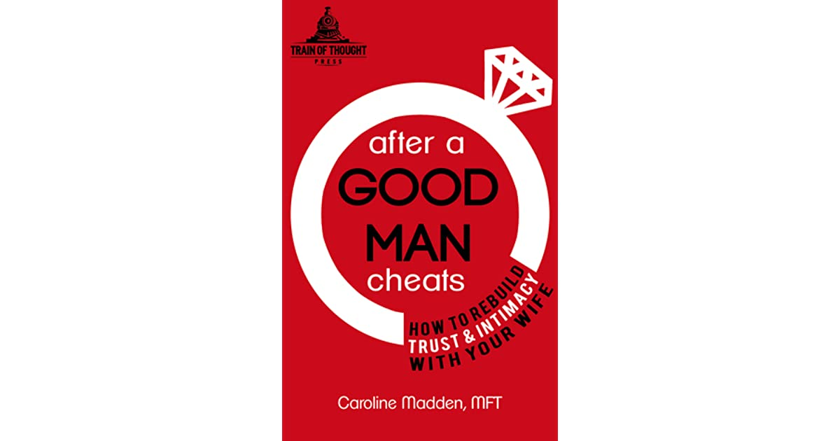 After a Good Man Cheats: How to Rebuild Trust & Intimacy with Your