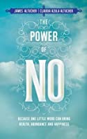 The Power of No: Because One Little Word Can Bring Health, Abundance and Happiness