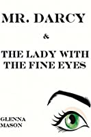 Mr. Darcy & the Lady With the Fine Eyes