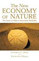 The New Economy of Nature: The Quest to Make Conservation Profitable