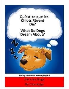 Qu'est-ce que les Chiots Rêvent De?/ What Do Dogs Dream About?: Bi-lingual Edition: French/English