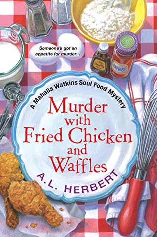 Murder with Fried Chicken and Waffles by A.L. Herbert