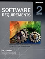 Software Requirements: Practical Techniques for Gathering and Managing Requirements Throughout the Product Development Cycle