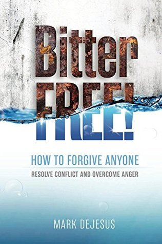 Bitter Free How to Forgive Anyone