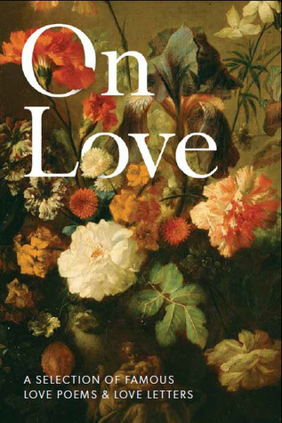 On Love: A Selection of Famous Love Poems & Love Letters