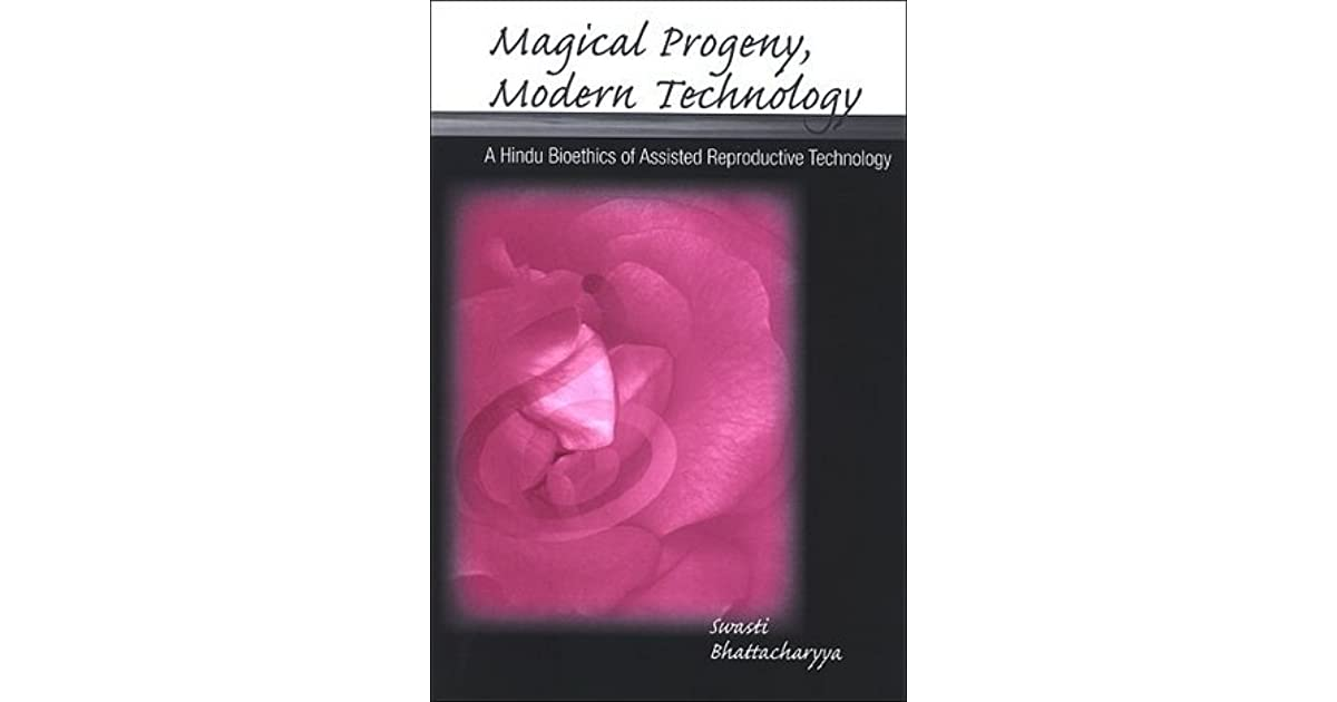 Magical Progeny, Modern Technology: A Hindu Bioethics of Assisted Reproductive Technology