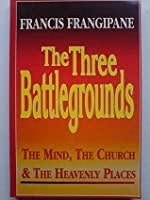 The Three Battlegrounds: The Mind, the Church and the Heavenly Places