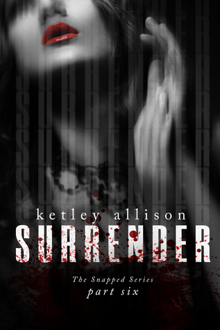 SURRENDER (The Snapped Novella Series, Part 6)