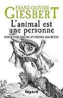 L'Animal est une Personne : pour nos Sœurs et Frères les Bêtes