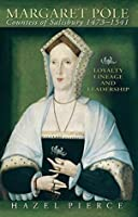 Margaret Pole, Countess of Salisbury 1473-1541: Loyalty, Lineage and Leadership