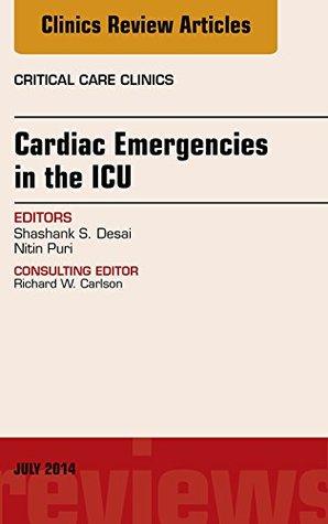 Cardiac Emergencies in the ICU , An Issue of Critical Care Clinics, (The Clinics: Internal Medicine)