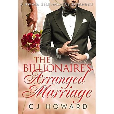 The Billionaire's Arranged Marriage by C J  Howard