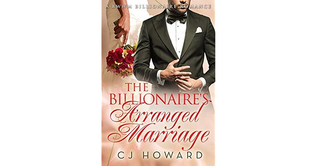 The Billionaire's Arranged Marriage by C J  Howard