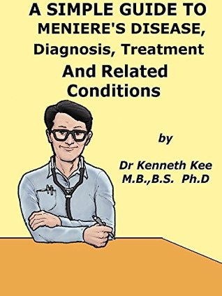 A Simple Guide To Meniere's Disease, Diagnosis, Treatment And Related Conditions (A Simple Guide to Medical Conditions)