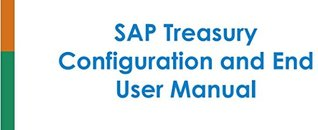 SAP Treasury Configuration and End User Manual: A Step By