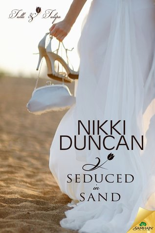 Seduced in Sand (Tulle and Tulips, #5)