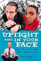 Uptight and In Your Face: Coping with an Anxious Boss, Parent, Spouse, or Lover