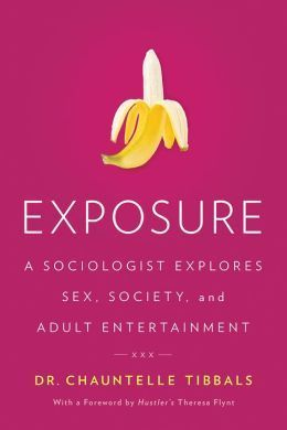 Exposure  A Sociologist Explores Sex, Society, and Adult Entertainment
