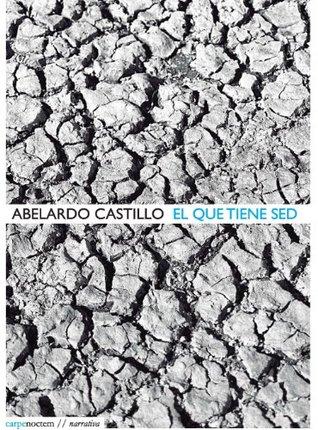 El que tiene sed by Abelardo Castillo
